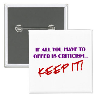 If all you have to offer is criticism then keep it 15 cm square badge