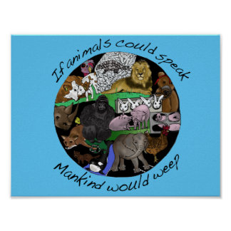 If animals could speak Mankind would weep Poster