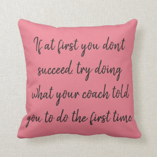 If at first you don't succeed...coaching cushion
