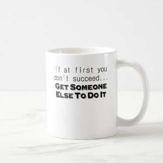 if at first you dont succeed get someone else to d mugs