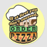 If at first you dont succeed order pizza.