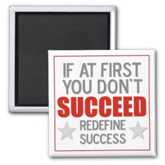 If at first you don't SUCCEED - redefine success - Magnet