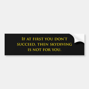 If At First You Don't Succeed Skydiving Bumper Sticker