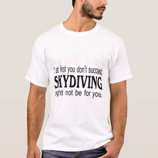 If At First you Dont Succeed Skydiving Might.... T-Shirt