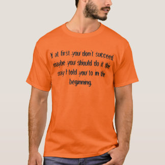 If at first you don't succeed... T-Shirt