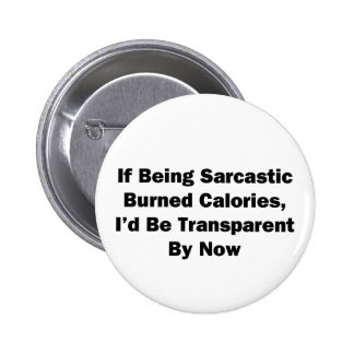 If Being Sarcastic Burned Calories 6 Cm Round Badge
