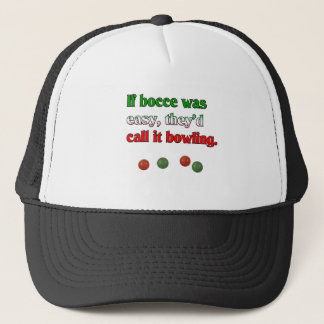 If Bocce Was Easy, They'd Call It Bowling Trucker Hat