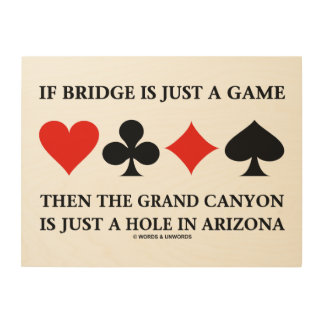 If Bridge Is Just A Game Grand Canyon Just Hole AZ Wood Canvas