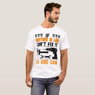 IF BROTHER IN LAW CAN'T FIX IT THAN NO ONE CAN FIX T-Shirt