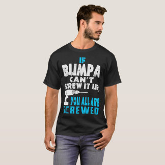 If Bumpa Cant Screw It Up You All Are Screwed Tees