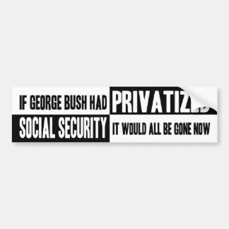 If Bush Privatized SSI Bumper Sticker
