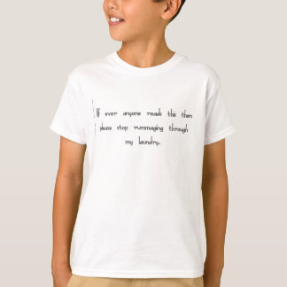 If ever anyone reads stop rummaging my laundry. T-Shirt