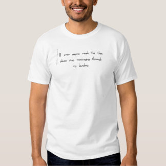 If ever anyone reads stop rummaging my laundry. t-shirts