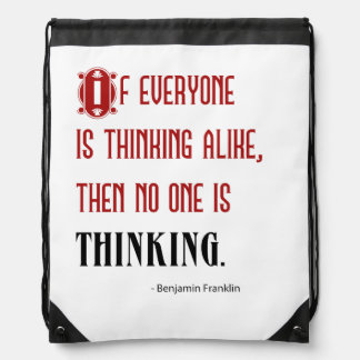 If Everyone Is Thinking Alike - Ben Franklin Quote Rucksacks