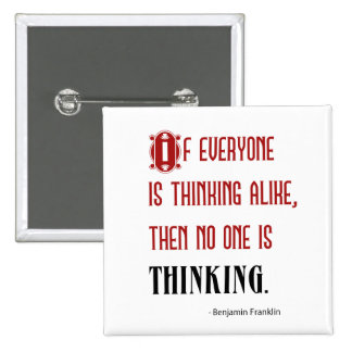 If Everyone Is Thinking Alike - Ben Franklin Quote 15 Cm Square Badge