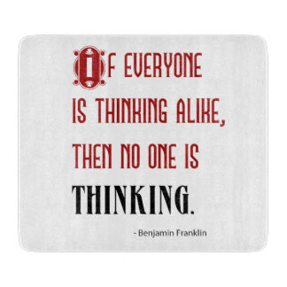 If Everyone Is Thinking Alike - Ben Franklin Quote Cutting Boards