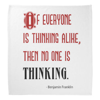 If Everyone Is Thinking Alike - Ben Franklin Quote Kerchiefs