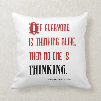 If Everyone Is Thinking Alike - Ben Franklin Quote Throw Pillow