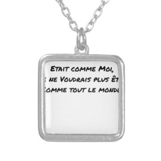 IF EVERYONE WERE LIKE ME, I WOULD NOT LIKE SILVER PLATED NECKLACE