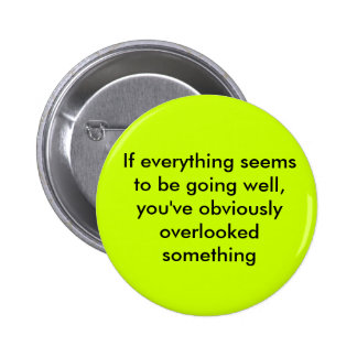 If everything seems to be going well, you've ob... 6 cm round badge