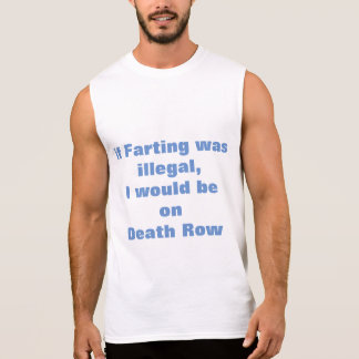 If farting was illegal, i would be on death row sleeveless shirt