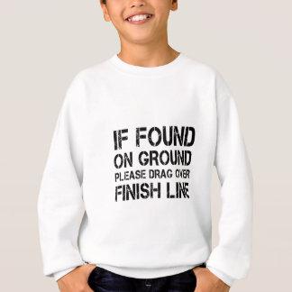 If Found On Ground Please Drag Over Finish Line Sweatshirt
