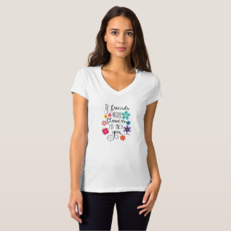 If Friends Were Flowers I'd Pick You T-Shirt