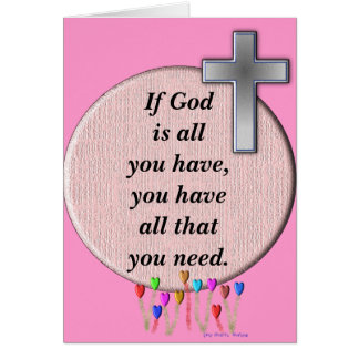 If God is all you have Greeting Card