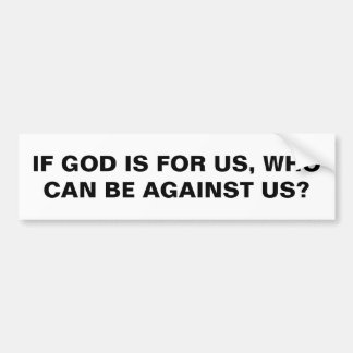 """If God Is For Us..."" Bumper Sticker"