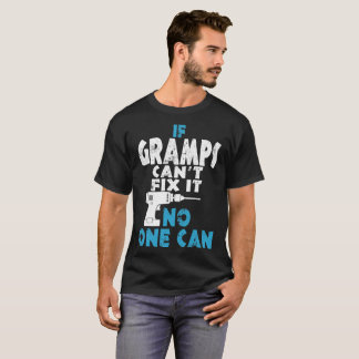 If Gramps Cant Fix It No One Can T-Shirt