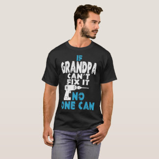 If Grandpa Cant Fix It No One Can Tshirt