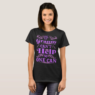 If Granny Cant Help No One Can Funny Tshirt
