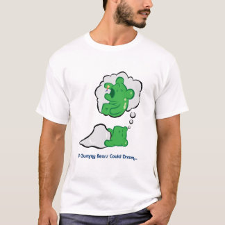 If Gummy Bears Could Dream T-Shirt