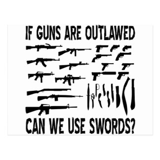 If Guns Are Outlawed Can We Use Swords Postcard
