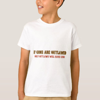 If guns are outlawed only outlaws will have guns t shirts