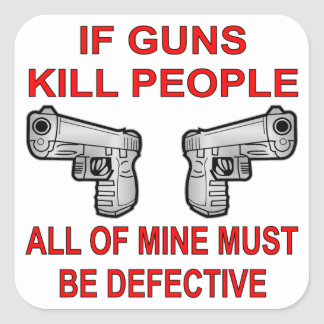 If Guns Kill People Mine Must Be Defective Square Sticker