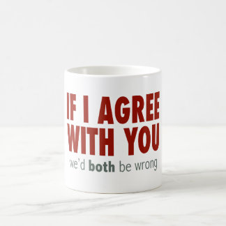 If I Agree With you... Coffee Mug