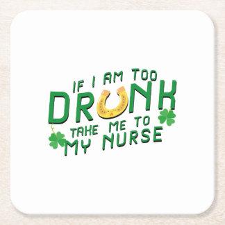 If I Am Too Drunk Take Me to My Nurse St Patricks Square Paper Coaster