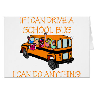 If I Can Driver A School Bus, I Can Do Anything Greeting Card