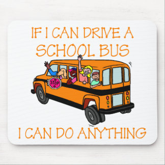 If I Can Driver A School Bus, I Can Do Anything Mouse Pad
