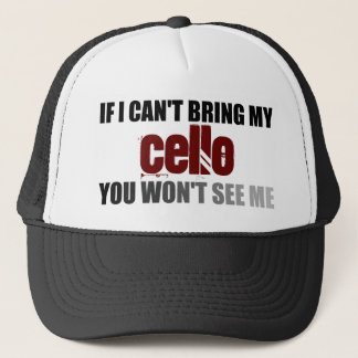 If I Can't Bring My Cello You Won't See Me Trucker Hat