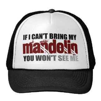 If I Can't Bring My Mandolin You Won't See Me Cap