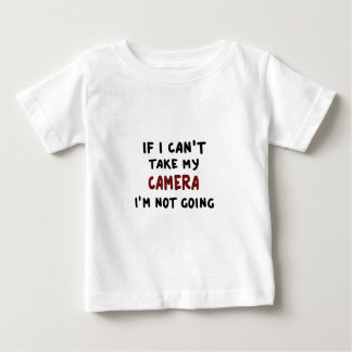 If I can't take my camera... Baby T-Shirt