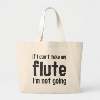 If I Can't Take my Flute, I'm not Going Large Tote Bag