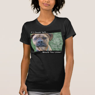 If I could talk...Would You Listen? T-Shirt