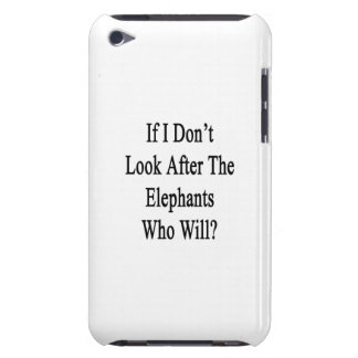 If I Don t Look After The Elephants Who Will iPod Touch Case