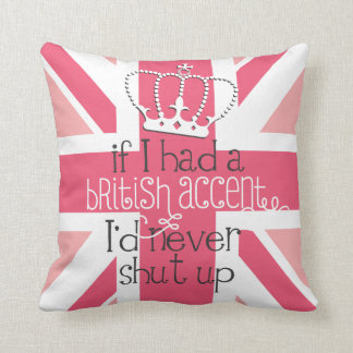 If I had a British accent I'd never Shut Up Cushion