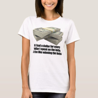 If I had a dollar, Lotto Lottery T-Shirt