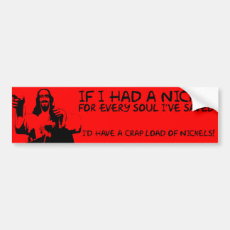 IF I HAD A NICKEL ... JESUS SAVES BUMPER STICKER