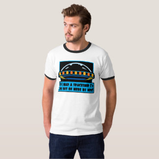 If I had a spaceship I'd be out of here by now! T-Shirt